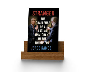 STRANGER THE CHALLENGE OF A LATINO IMMIGRANT IN THE TRUMP ERA. Jorge Ramos